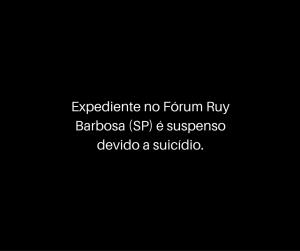 Expediente no Fórum Ruy Barbosa (SP) é suspenso devido a suicídio.